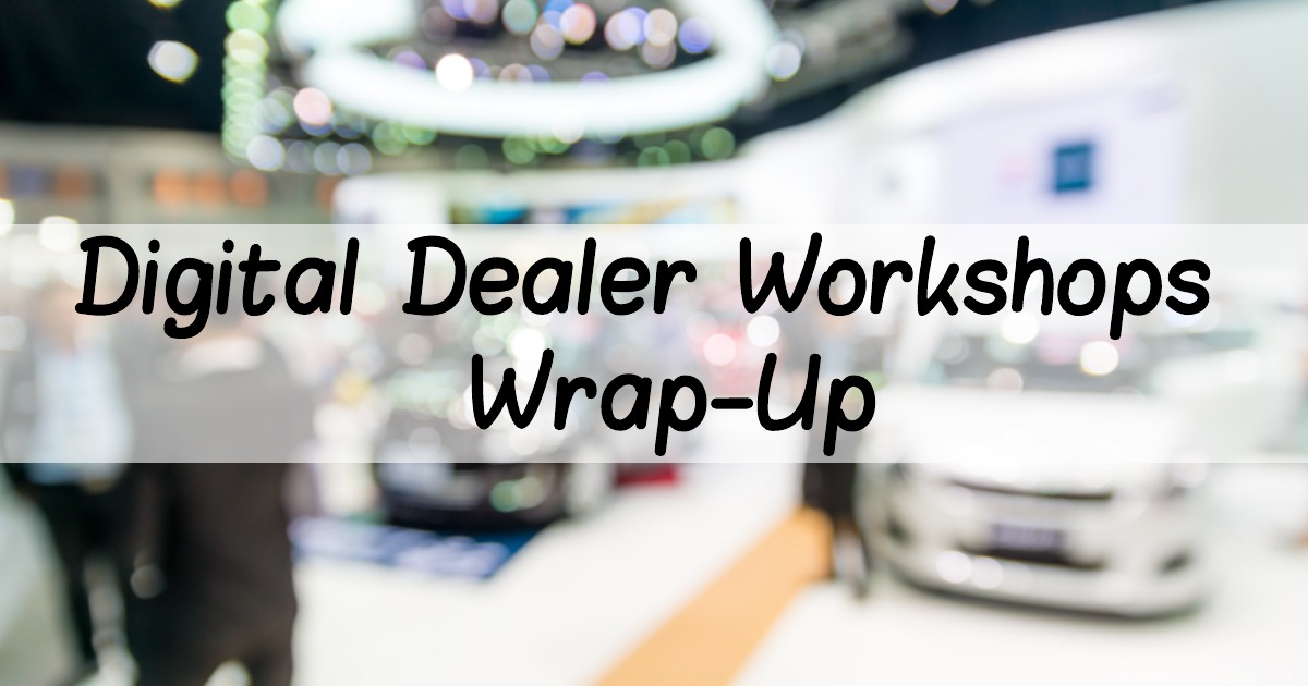 Digital Dealer Workshops Wrap-Up