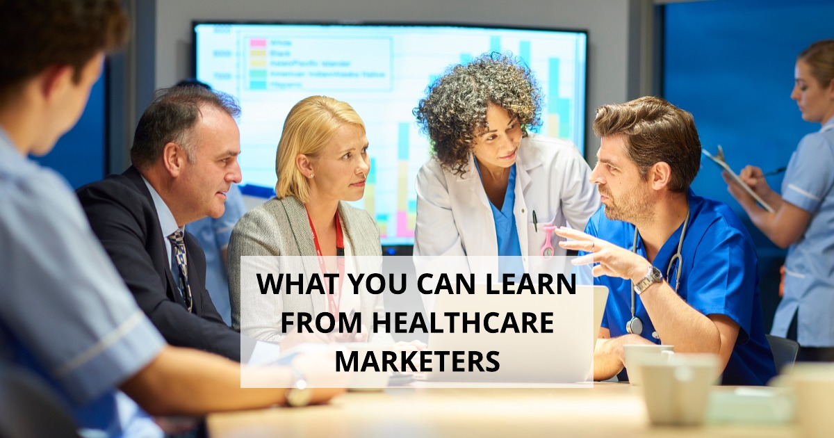 What You Can Learn From Healthcare Marketers